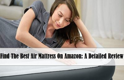 The Best Air Mattress On Amazon: A Detailed Review