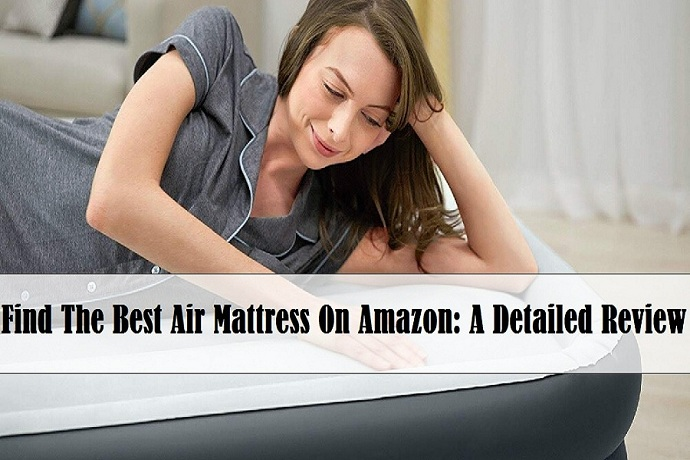 Find The Best Air Mattress On Amazon: A Detailed Review